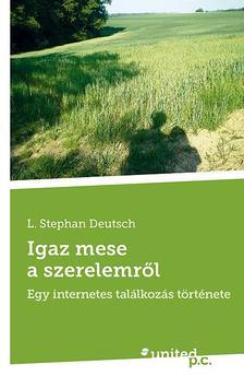 L. Stephan Deutsch - Igaz mese a szerelemről - Egy internetes találkozás története