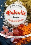 Posta Renáta - Paleolit konyha hedonistáknak - Tartós egészség és karcsúság koplalás nélkül