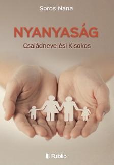 Nana Soros - Nyanyas�g - Csal�dnevel�si Kisokos [eK�nyv: epub, mobi]