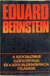 Eduard Bernstein - A szocializmus előfeltételei és a szociáldemokrácia feladatai [antikvár]