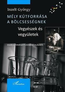 Inzelt György - Mély kútforrása a bölcsességnek. Esszék a természettudomány világából.