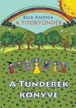 Beck Andrea - A Titokt�nd�r - A T�nd�rek K�nyveTitokmes�k egyenesen T�nd�rorsz�gb�l, a t�nd�rek kr�nik�sait�l