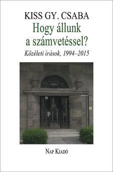 KISS GY. CSABA - Hogy �llunk a sz�mvet�ssel? - K�z�leti �r�sok, 1994-2015