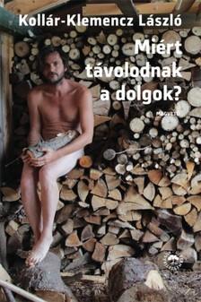 Kollár-Klemencz László - Miért távolodnak a dolgok? [eKönyv: epub, mobi]