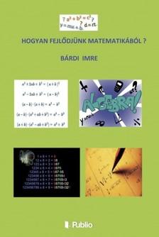 Imre Bárdi - Hogyan fejlődjünk matematikából ? [eKönyv: epub, mobi]