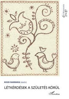Kisdi Barbara (szerk.) - Létkérdések a születés körül