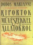 Dobos Marianne - Riportok m�v�szekkel az �llatokr�l [antikv�r]