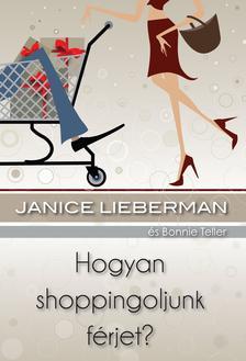 LIEBERMAN, JANICE - TELLER, BO - Hogyan shoppingoljunk f�rjet? #