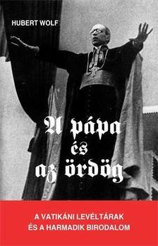 WOLF, HUBERT - A pápa és az ördög - A Vatikáni Titkos Levéltár és a Harmadik birodalom