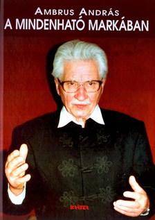 Ambrus András - A MINDENHATÓ MARKÁBAN