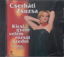 - KICSI, GYERE VELEM RÓZSÁT SZEDNI CD ÉNEK: CSERHÁTI ZSUZSA