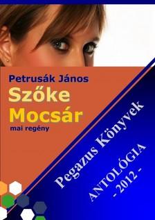 J�nos Petrus�k - Sz�ke Mocs�r - Pegazus k�nyvek Antol�gia 2012.  [eK�nyv: epub, mobi]