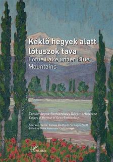 Kakas Beáta-Szilágyi Zsolt (szerk.) - Kéklő hegyek alatt lótuszok tava - Tanulmányok Bethlenfalvy Géza tiszteletére / Lotus Lake under Blue Mountains - Essays in honour of Géza Bethlenfalv