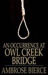 AMBROSE BIERCE - An Occurrence At Owl Creek Bridge [eKönyv: epub,  mobi]