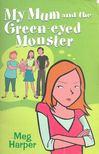 HARPER, MEG - My Mum And the Green-Eyed Monster [antikvár]