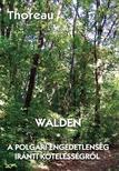 THOREAU, HENRY DAVID - Walden - A polg�ri engedetlens�g ir�nti k�teless�gr�l