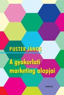 Puster János - A gyakorlati marketing alapjai