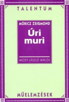 Mezey László Miklós - MÓRICZ ÚRI MURI TAL MŰELEMZÉSEK
