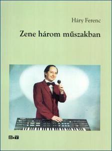 H�ry Ferenc - Zene h�rom m�szakban