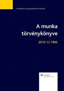 P�ter dr. Sz�cs - A Munka t�rv�nyk�nyve 2012-1992 - jogszab�lyt�k�r [eK�nyv: epub, mobi]