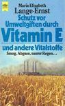 LANGE-ERNST, MARIA-ELISABETH - Schutz vor Umweltgiften durch Vitamin E und andere Vitalstoffe [antikv�r]