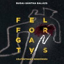 Budai-S�ntha Bal�zs - FELFORGAT�S - C�LPONTBAN A REND�RS�G