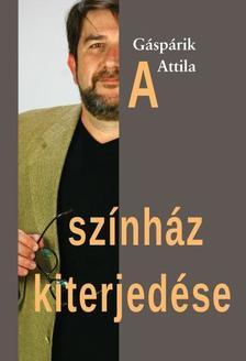 Gáspárik Attila - A színház kiterjedése