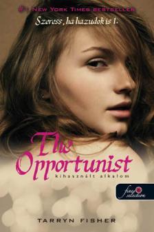 Tarryn Fisher - The Opportunist - Szeress, ha hazudok is 1. Kihasznált alkalom - PUHA BORÍTÓS