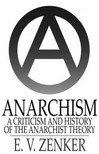 Zenker E.V. - Anarchism: A Criticism and History of the Anarchist Theory [eK�nyv: epub,  mobi]
