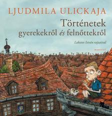 Ljudmila Ulickaja - T�rt�netek gyerekekr�l �s feln�ttekr�l