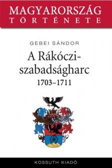 Gebei S�ndor - A R�k�czi-szabads�gharc 1703-1711 [eK�nyv: epub, mobi]
