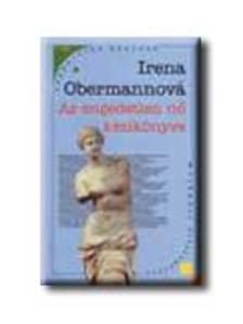 OBERMANNOV�, IRENA - Az engedetlen n� k�zik�nyve