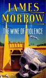 MORROW, JAMES - The Wine of Violence [antikv�r]