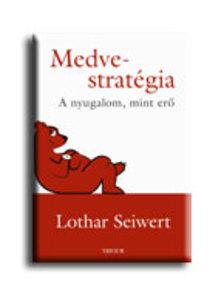 Lothar Seiwert - MEDVE-STRAT�GIA - A NYUGALOM, MINT ER�