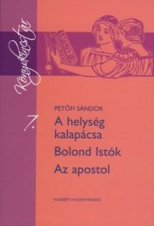 PETŐFI SÁNDOR - KT-0009 A HELYSÉG KALAPÁCSA - BOLOND ISTÓK - AZ APOSTOK /KÖNYVKINCSTÁR/