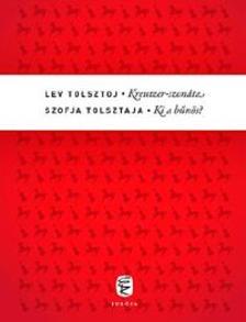 Tolsztoj, Lev; Tolsztaja, Szofja - Kreutzer-szon�ta - Ki a b�n�s?