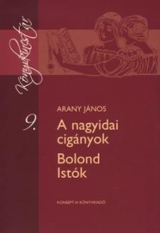Arany János - KT-0011 A NAGYIDAI CIGÁNYOK - BOLOND ISTÓK /KÖNYVKINCSTÁR/