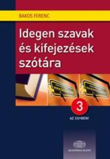 Bakos Ferenc - Idegen szavak és kifejezések szótára + NET 3 az egyben