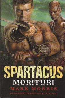 MORRIS, MARK - SPARTACUS - MORITURI