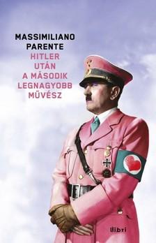 Massimiliano Parente - Hitler után a második legnagyobb művész [eKönyv: epub, mobi]