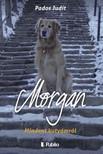 Judit Pados - MORGAN - Mindent kutyámról [eKönyv: epub,  mobi]