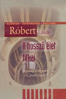 """R�bert L�szl� - A HOSSZ� �LET TITKAI - EG�SZS�G �S �REGED�S - A """"FIATAL �REGEK"""""""