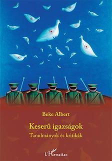 Beke Albert - Keserű igazságok - Tanulmányok és kritikák