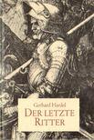 Hardel, Gerhard - Der letzite Ritter [antikv�r]