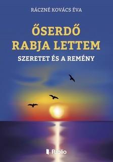 Éva Ráczné Kovács - ŐSERDŐ RABJA LETTEM - A SZERETET ÉS A REMÉNY [eKönyv: epub, mobi]