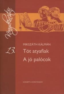 MIKSZÁTH KÁLMÁN - KT-0015 TÓT ATYAFIAK - JÓ PALÓCOK /KÖNYVKINCSTÁR/