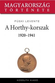 Püski Levente - A Horthy-korszak 1920-1941 [eKönyv: epub, mobi]