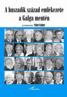 Péterfi Gábor(szerk.) - A huszadik század emlékezete a Galga mentén