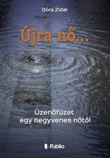 Zidar D�ra - �jra n�... - �zen�f�zet egy negyvenes n�t�l [eK�nyv: epub, mobi]