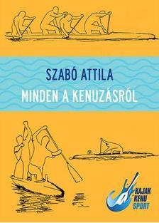 Szab� Attila - MINDEN A KENUZ�SR�L